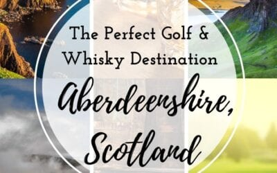 Aberdeenshire, Scotland: The Perfect Golf and Whisky Destination