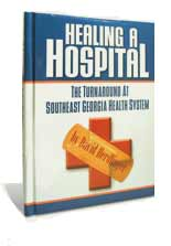 Healing A Hospital: The Turnaround at Southeast Georgia Health System - A book by David Herdlinger
