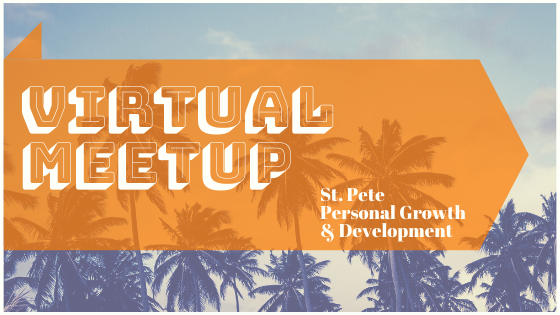 Virtual Meetup St. Pete Personal Growth & Development