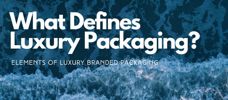 What defines luxury packaging?
