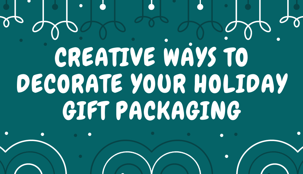 Creative ways to decorate your holiday gift packaging