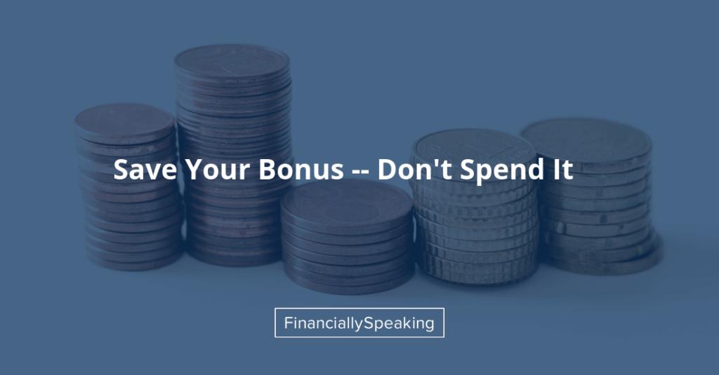 save your bonus, don't spend it