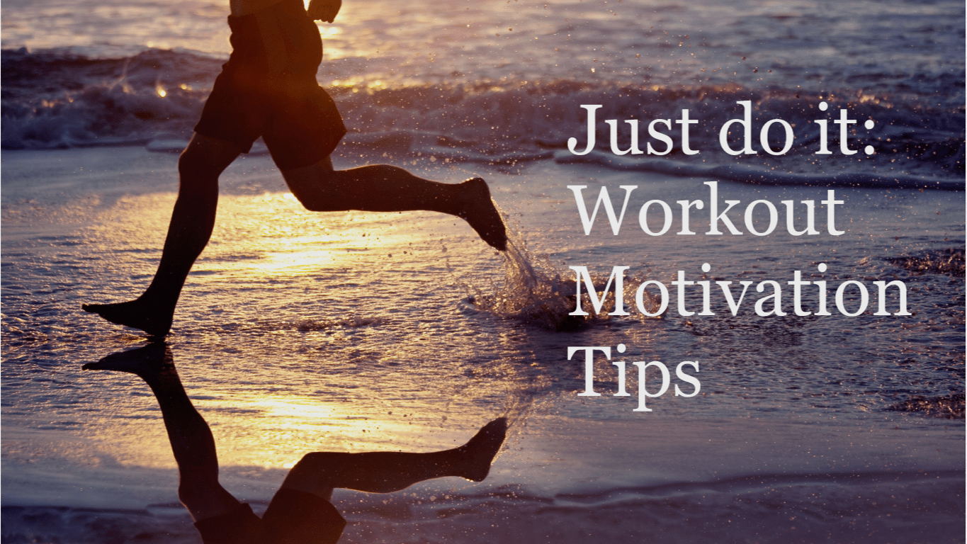 Just do it: Workout Motivation Tips