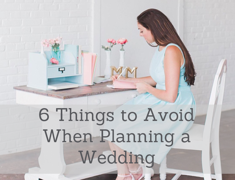 6 Things to Avoid When Planning a Wedding