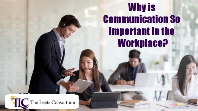 Why is Communication So Important In the Workplace?