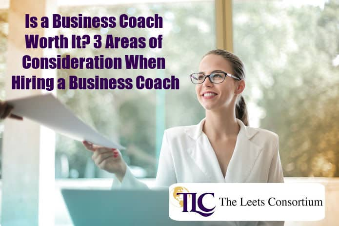 Is a Business Coach Worth It? 3 Areas of Consideration When Hiring a Business Coach
