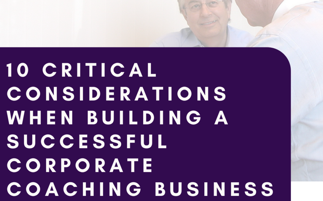 10 Critical Considerations When Building a Successful Corporate Coaching Business