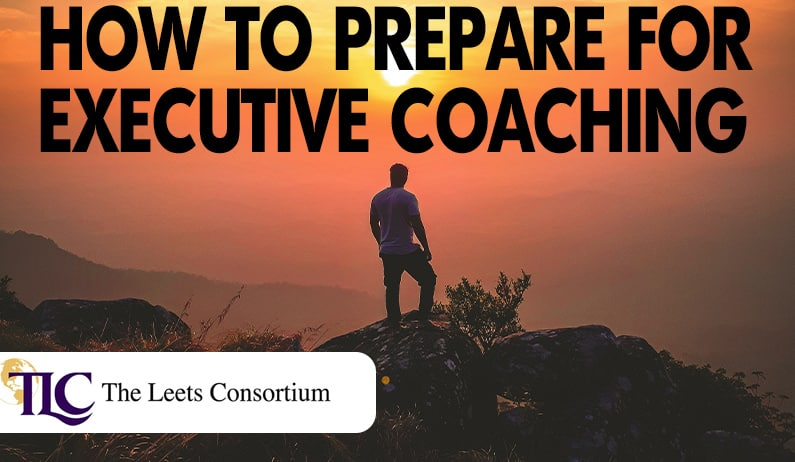 steps in preparing for executive coaching by the leets consortium
