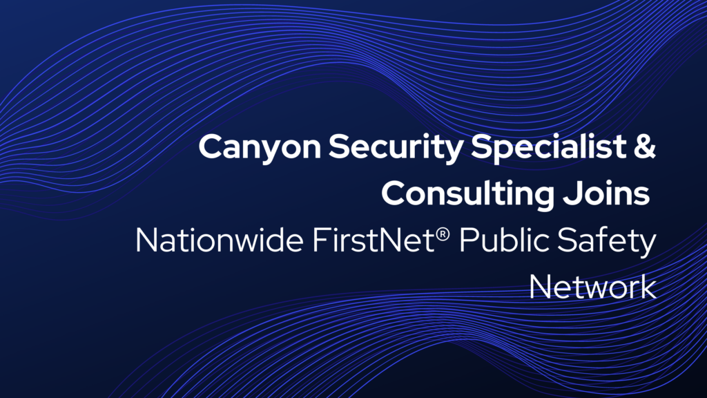 Canyon Security Specialist & Consulting Joins Nationwide FirstNet