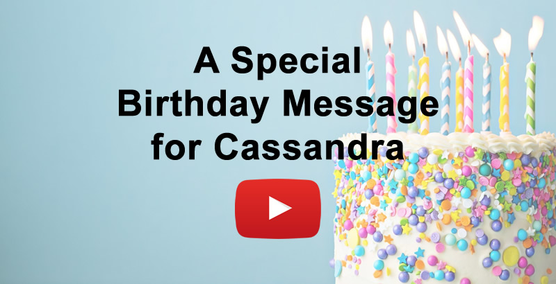 A Special Birthday Message for Cassandra