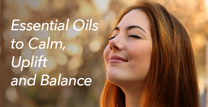 Essential Oils to Calm, Uplift and Balance