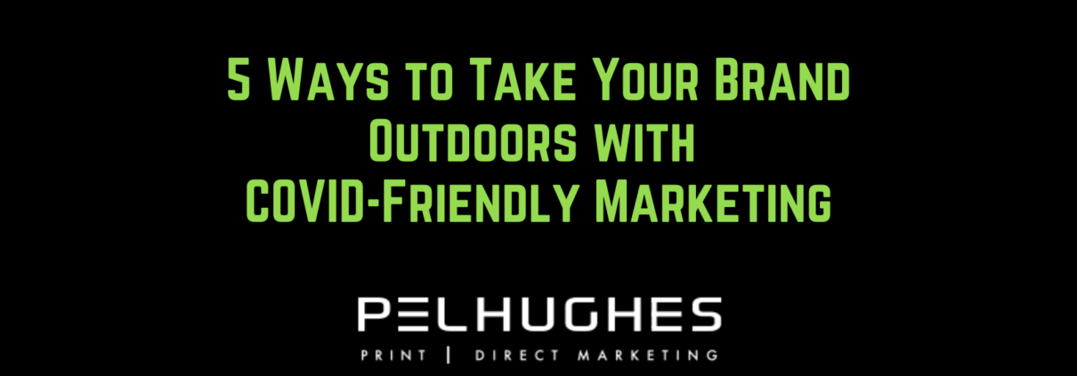5 Ways to Take Your Brand Outdoors with COVID-Friendly Marketing - pel hughes print marketing new orleans la