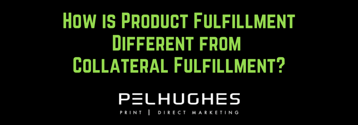 How is Product Fulfillment Different from Collateral Fulfillment? - pel hughes print marketing new orleans la
