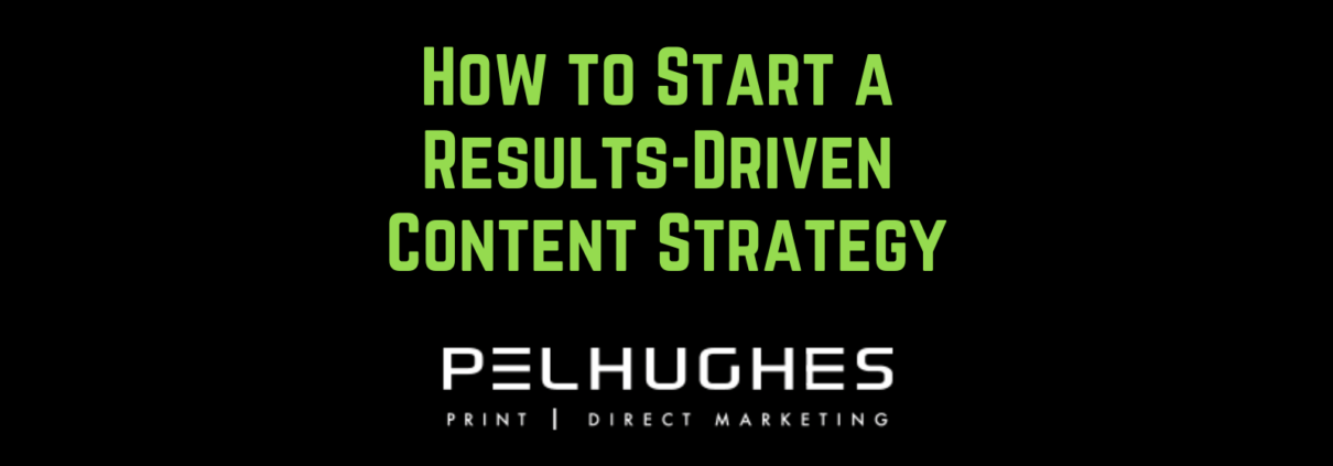 How to Start a Results-Driven Content Strategy - pel hughes print marketing new orleans la