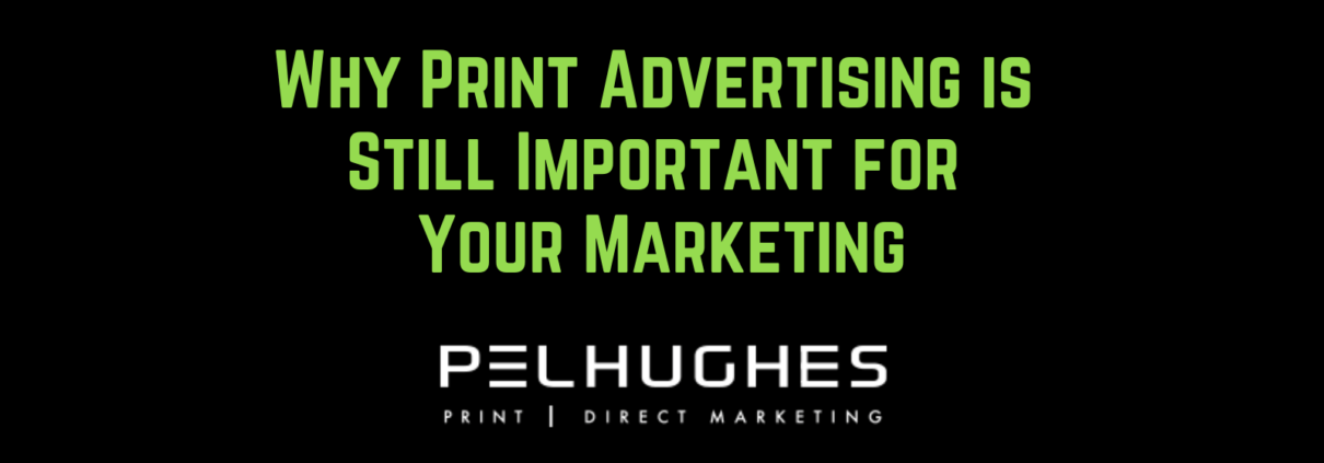 Why Print Advertising is Still Important for Your Marketing - pel hughes print marketing new orleans la