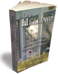 Catherine Carrigan Book Cover - What is Healing?