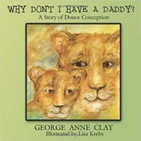 Why Don't I Have A Daddy?: A Story of Donor Conception