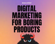 "Digital Marketing for ""Boring"" Products"