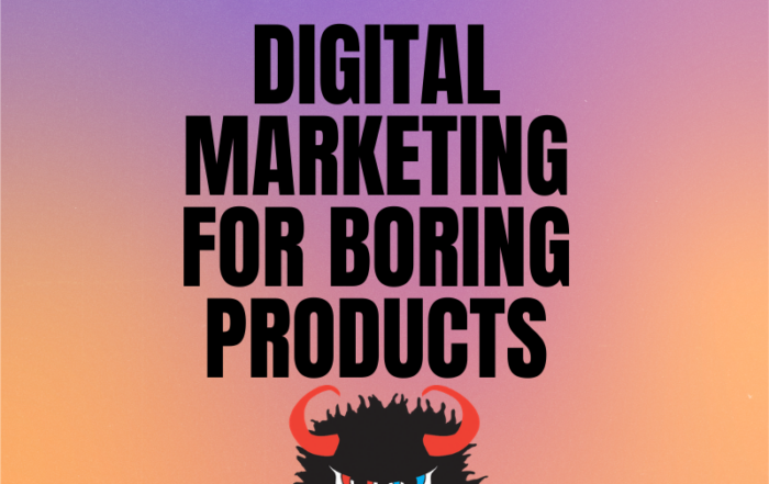 """Digital Marketing for """"Boring"""" Products"""