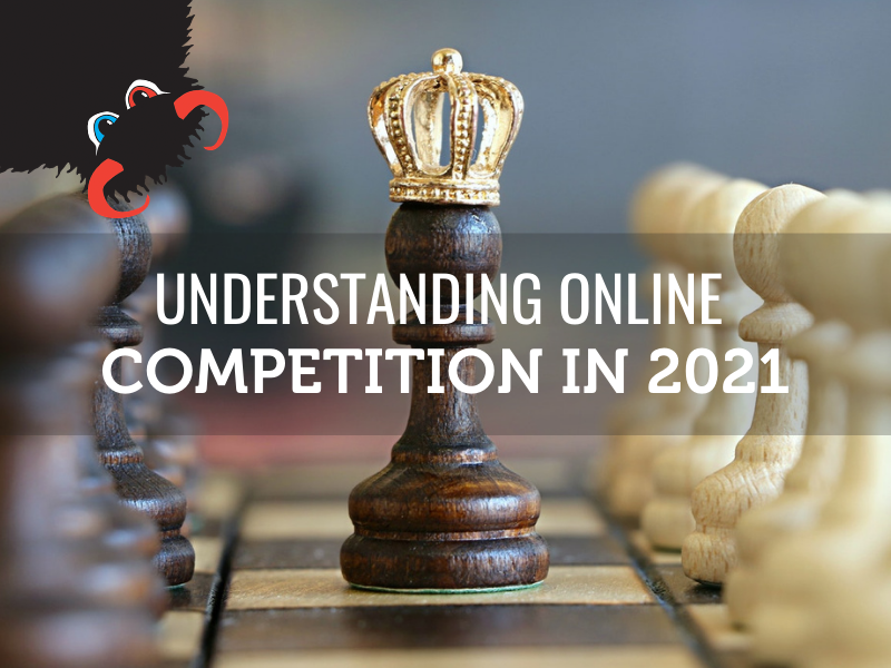 Understanding Online Competition in 2021