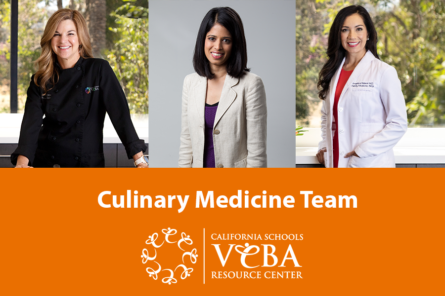 "Headshots of 3 woman experts with text saying ""Culinary Medicine Team"" and the California Schools VEBA Resource Center logo"