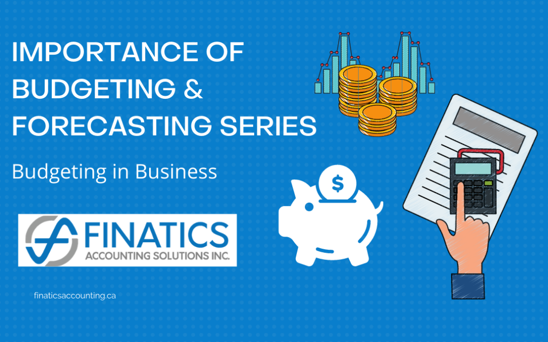 The Importance of Budgeting and Forecasting Series: Budgeting in Business