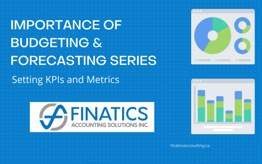 The Importance of Budgeting and Forecasting Series: Setting KPIs and Metrics