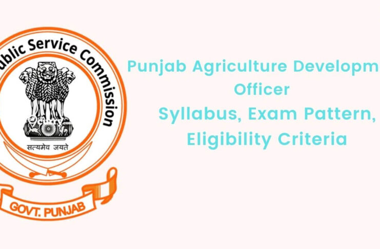 Punjab Agriculture Development Officer (PPSC ADO), Syllabus, Exam Pattern, Eligibility Criteria