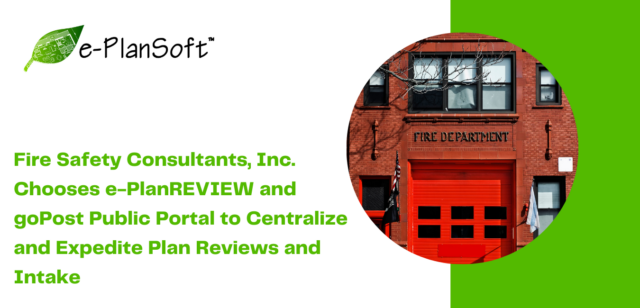 Fire Safety Consultants, Inc. Chooses e-PlanSoft's e-PlanREVIEW® and goPost™ Public Portal to Centralize and Expedite Plan Reviews and Intake