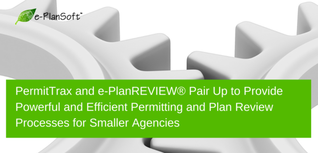 PermitTrax and e-PlanREVIEW® Pair Up to Provide Powerful and Efficient Permitting and Plan Review Processes for Smaller Agencies