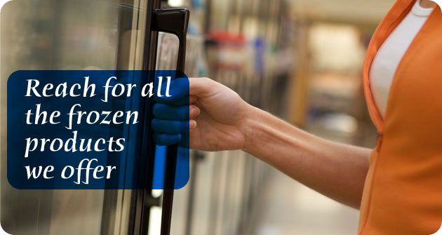 Reach for all the frozen products we offer