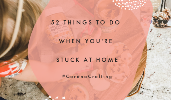 52 Things To Do When You're Stuck At Home  \\ #CoronaCrafting