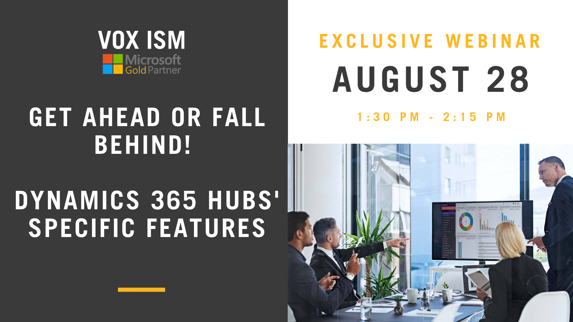 Get Ahead or Fall Behind. Dynamics 365 Hubs' Specific Features - August 28 - Webinar - VOX ISM