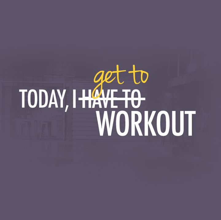 today i get to workout