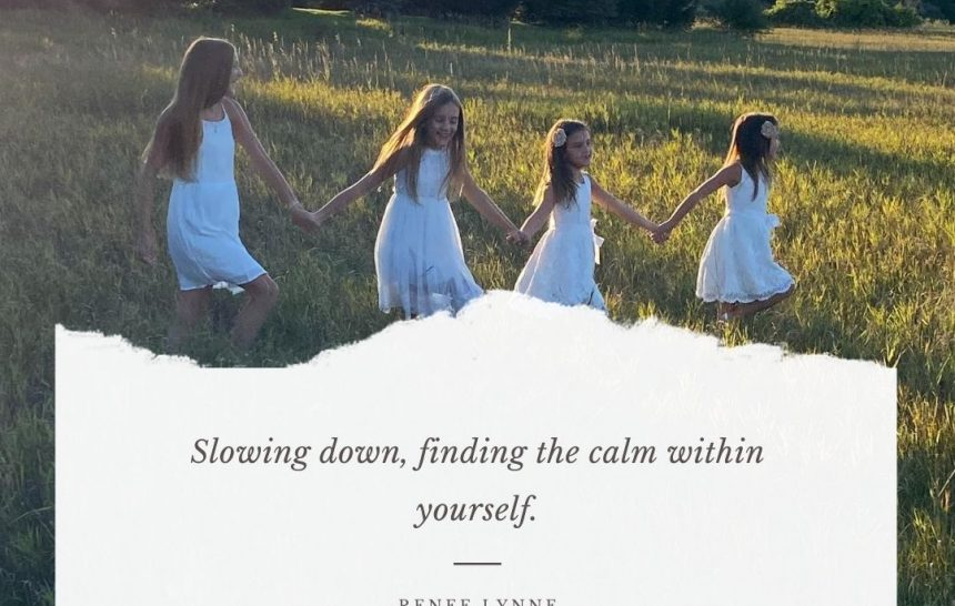 Slowing Down – Finding Peace Within Yourself