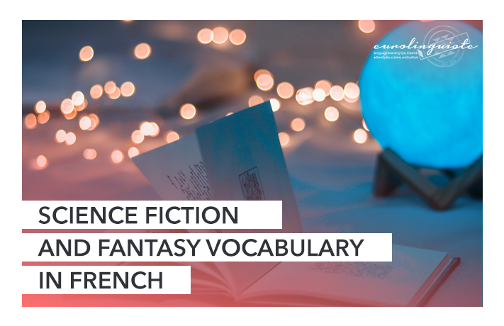 Science Fiction and Fantasy Vocabulary in French: How to Talk About Your Favorite Books in French