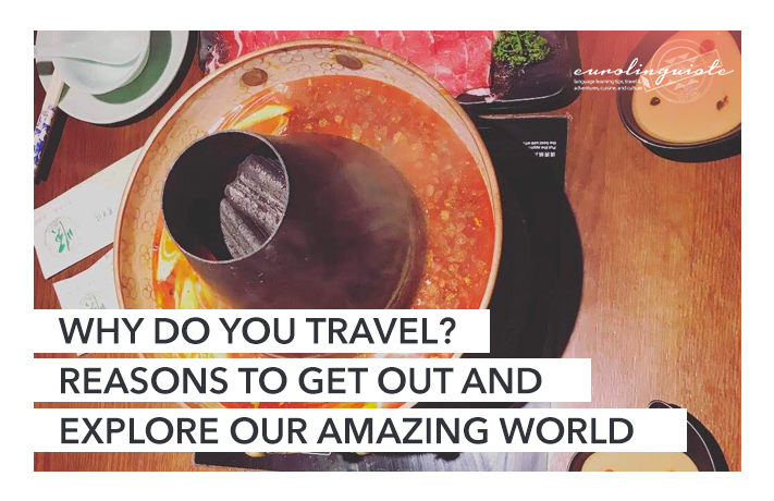 Why do you travel? Reasons to get out and explore our amazing world