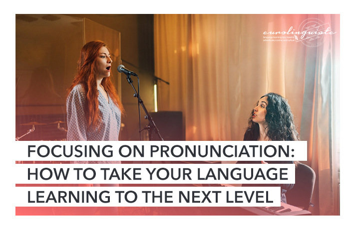 Focusing on Pronunciation: How To Take Your Language Learning To The Next Level   Eurolinguiste