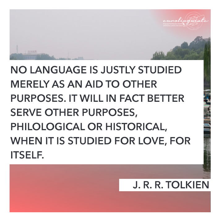 No language is justly studied merely as an aid to other purposes. It will in fact better serve other purposes, philological or historical, when it is studied for love, for itself.