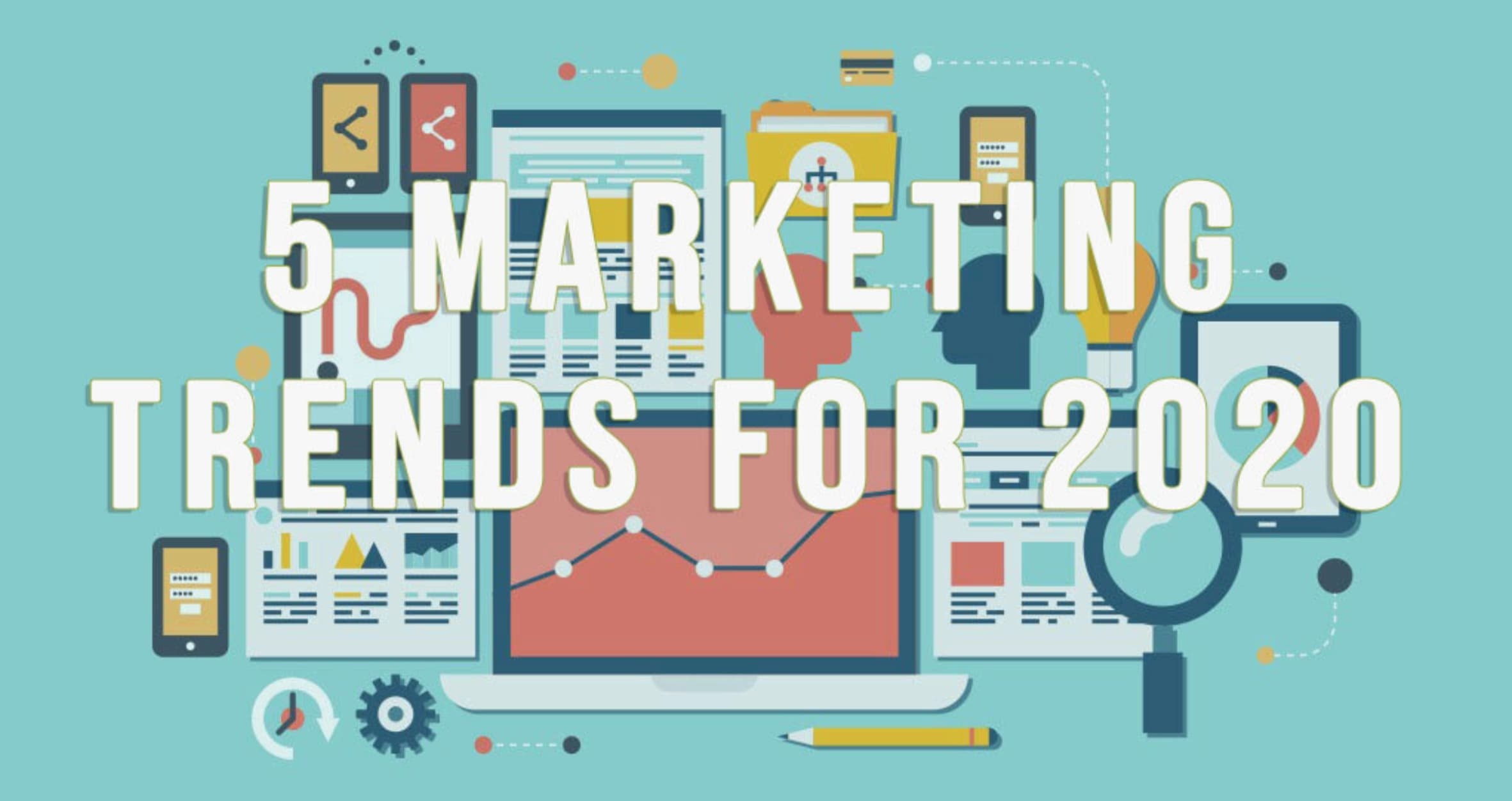 5 Marketing Trends for 2020