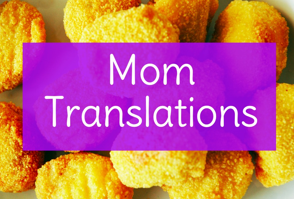 Mom Translations: By Kim B. at Let Me Start By Saying Blog