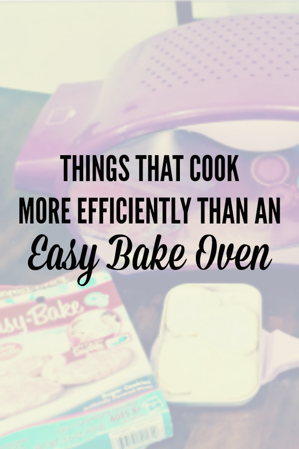 Things That Cook More Efficiently Than an Easy Bake Oven is a funny list you can relate to if you ever tried to cook an Easy Bake oven recipe forever | By @letmestart
