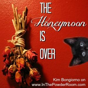 The Honeymoon is Over @LetMeStart Kim Bongiorno on @InThePowderRoom