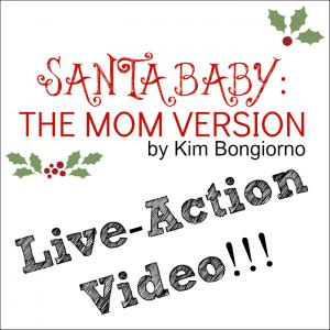 Santa Baby the Mom Version by Kim Bongiorno VIDEO #blogmoms