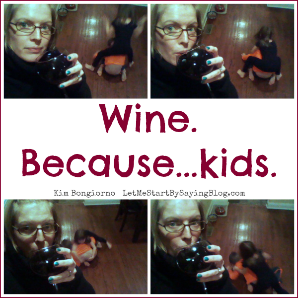 Wine because kids by Kim Bongiorno