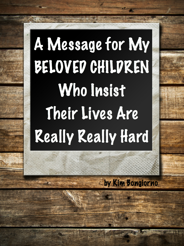 A message for my beloved children who think their lives are really really hard by @letmestart is for those of us who were born before parents gave a crap | parenting humor | funny stuff for moms | open letter to my kids
