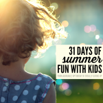 31 days of summer fun with kids including summer activities and lots of LOLs for parents who can relate by @letmestart