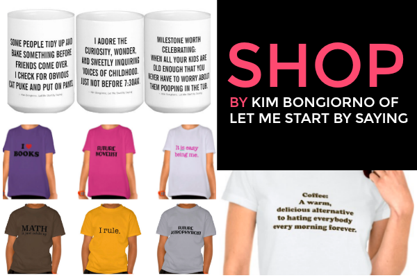 Kim Bongiorno of Let Me Start By Saying SHOP on ZAZZLE featuring funny mugs, tees with popular tweets, positive tees for kids, coffee lover mugs for parents, and more!