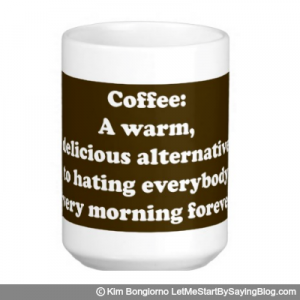 Coffee A warm delicious alternative to hating everybody every morning forever by Kim Bongiorno LetMeStartBySaying BROWN MUG