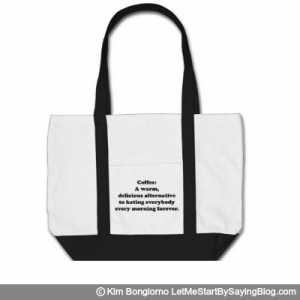 Coffee A warm delicious alternative to hating everybody every morning forever by Kim Bongiorno LetMeStartBySaying TOTE BAG